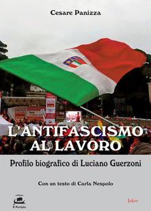 """Cesare Panizza """"L'Antifascismo al lavoro - Profilo biografico di Luciano Guerzoni"""", con un testo di Carla Nespolo; Edizioni Joker, 2020, collana """"Il Periplo"""", pp. 76, € 10,00"""